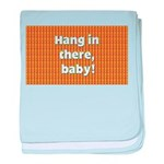 FIN-hang-in-there-10x10.png baby blanket