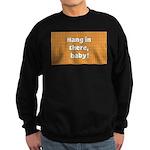 FIN-hang-in-there-10x10.png Sweatshirt (dark)