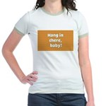 FIN-hang-in-there-10x10.png Jr. Ringer T-Shirt