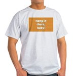 FIN-hang-in-there-10x10.png Light T-Shirt