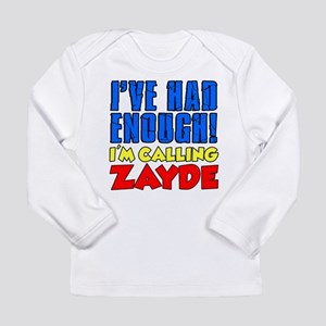 Had Enough Calling Zayde Long Sleeve T-Shirt