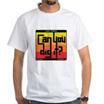 Can You Dig It? White T-Shirt