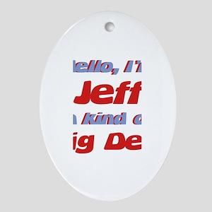 I'm Jeff - I'm A Big Deal Oval Ornament