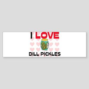 I Love Dill Pickles Bumper Sticker