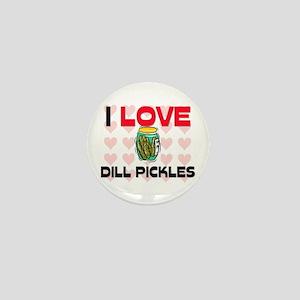 I Love Dill Pickles Mini Button