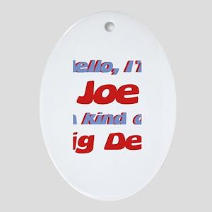 I'm Joe - I'm A Big Deal Oval Ornament
