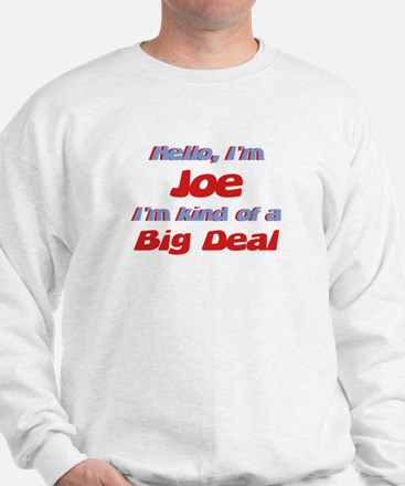I'm Joe - I'm A Big Deal Sweatshirt