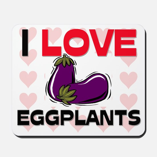 I Love Eggplants Mousepad