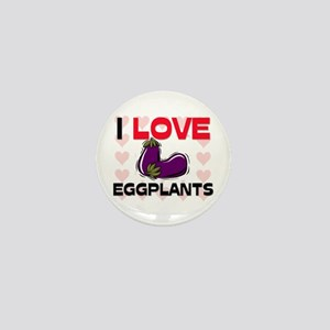 I Love Eggplants Mini Button