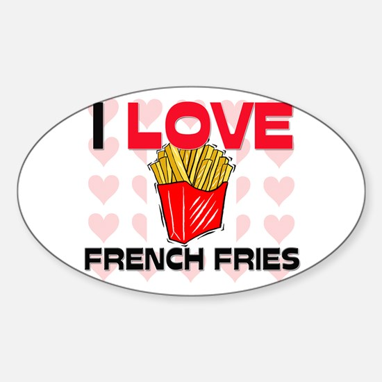 I Love French Fries Oval Decal