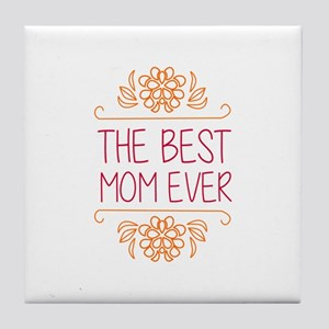 the best mom ever Tile Coaster