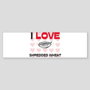 I Love Shredded Wheat Bumper Sticker