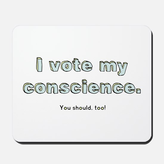 I Vote My Conscience Mousepad