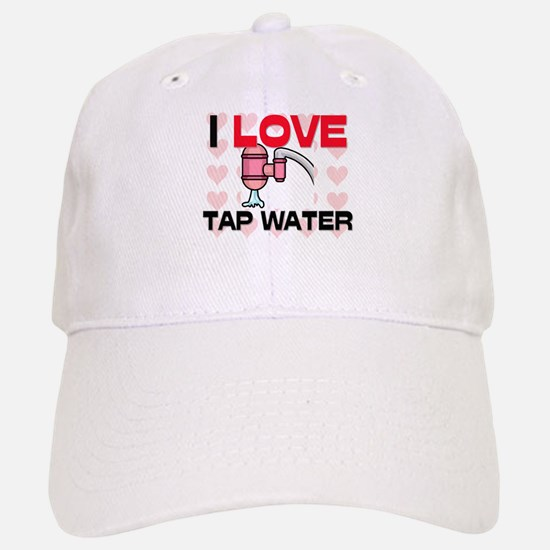 I Love Tap Water Baseball Baseball Cap