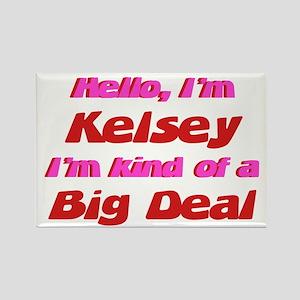 I'm Kelsey - I'm A Big Deal Rectangle Magnet