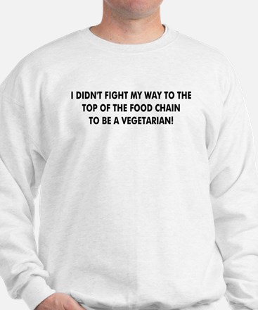 I Didn't Fight To Be A Veget Sweatshirt
