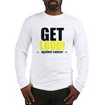 GetLoudAgainstCancer Long Sleeve T-Shirt