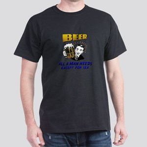 Beer all a man needs, except Dark T-Shirt