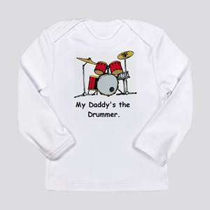My daddys the drummer Long Sleeve T-Shirt
