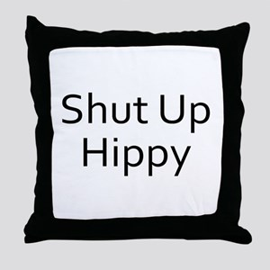 Shut Up Hippy Throw Pillow