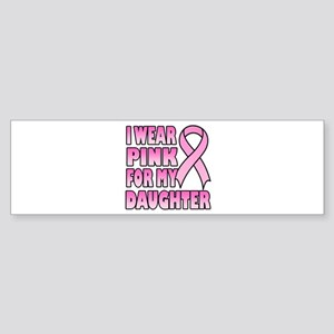 I Wear Pink for My Daughter Bumper Sticker