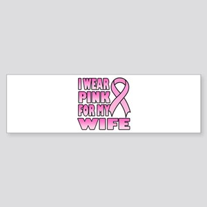I Wear Pink for My Wife Bumper Sticker