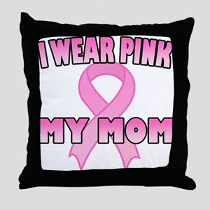I Wear Pink for My Mom Throw Pillow