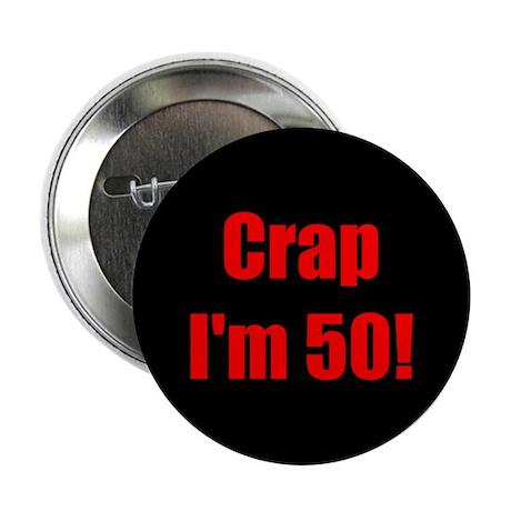 """Crap I'm 50! 2.25"""" Button"""
