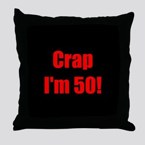 Crap I'm 50! Throw Pillow