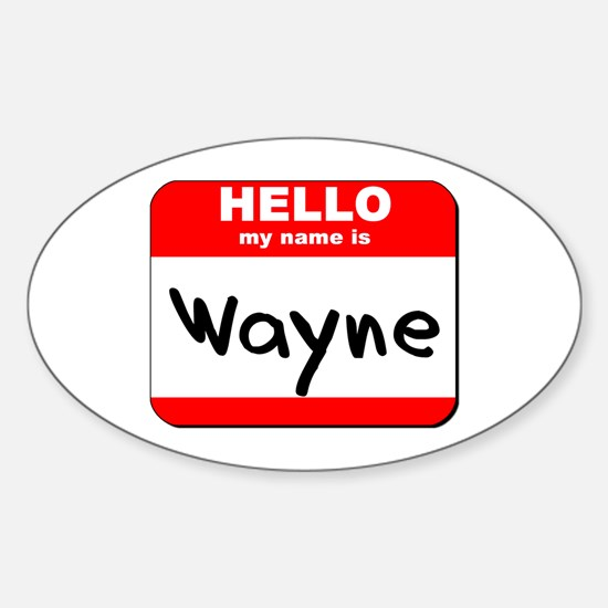 Hello my name is Wayne Oval Decal
