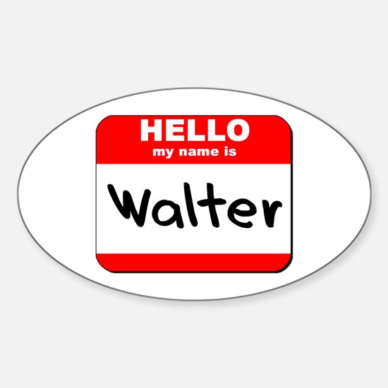 Hello my name is Walter Oval Decal
