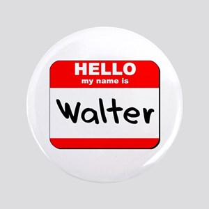 """Hello my name is Walter 3.5"""" Button"""
