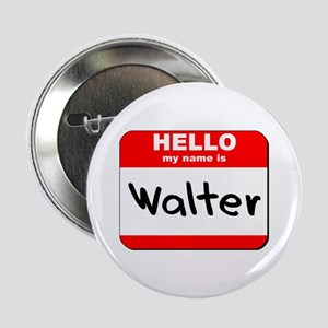 """Hello my name is Walter 2.25"""" Button"""