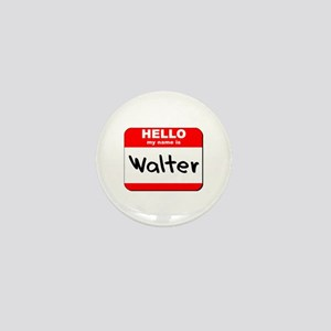 Hello my name is Walter Mini Button