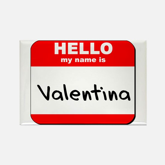 Hello my name is Valentina Rectangle Magnet