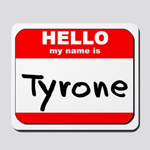Hello my name is Tyrone Mousepad