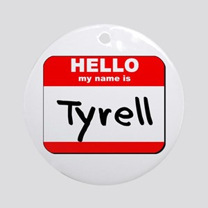 Hello my name is Tyrell Ornament (Round)