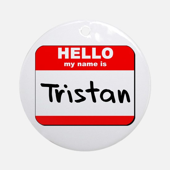 Hello my name is Tristan Ornament (Round)