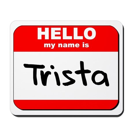 Hello my name is Trista Mousepad