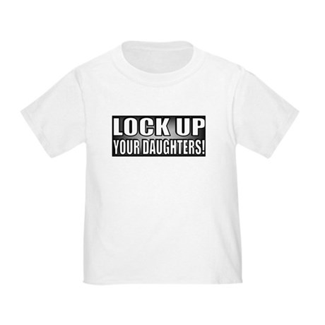 Lock Up Your Daughters 2B Toddler T-Shirt