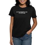 lipstick on a pig. Women's Dark T-Shirt
