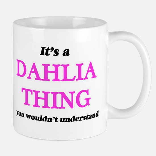It's a Dahlia thing, you wouldn't und Mugs