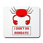 I DON'T DO MONDAYS! Mousepad