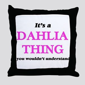 It's a Dahlia thing, you wouldn&# Throw Pillow