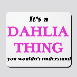 It's a Dahlia thing, you wouldn' Mousepad