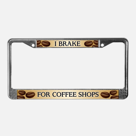 I Brake for Coffee Shops License Plate Frame