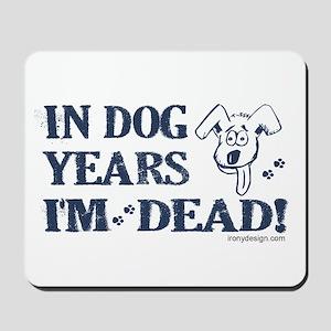 Dog Years Humor Mousepad