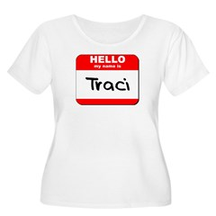 Hello my name is Traci T-Shirt
