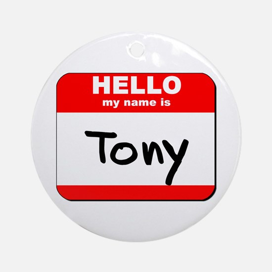 Hello my name is Tony Ornament (Round)