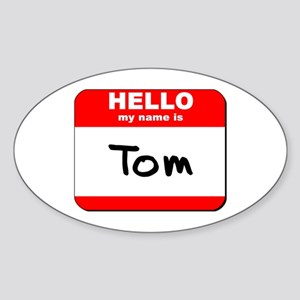 Hello my name is Tom Oval Sticker